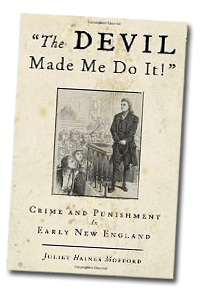 The Devil Made Me Do It! Crime & Punishment in Early New England (Author's Cut)